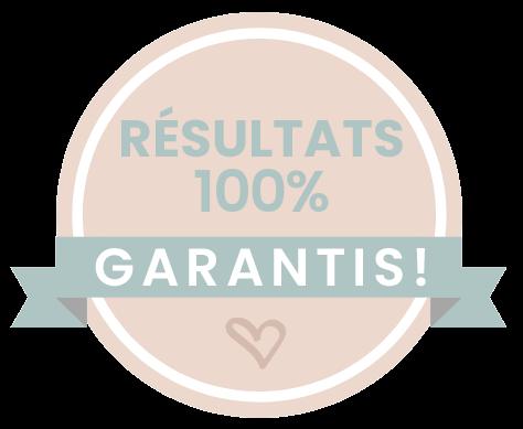RÉSULTATS 100% GARANTIS!